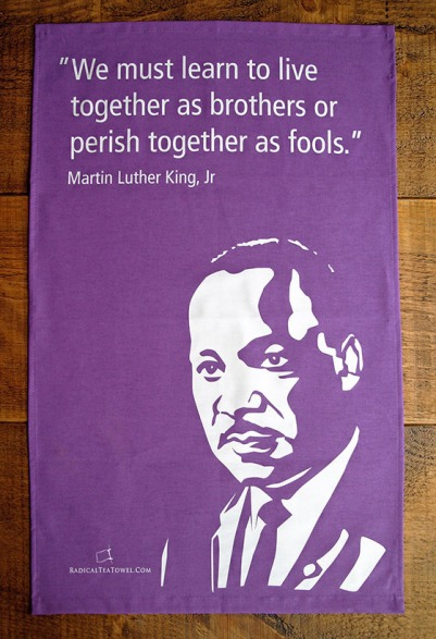 Martin Luther King. On 'loan' from the Radical Tea Towel Company