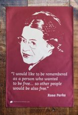 Rosa Parks (1913-2005), known as 'First Lady of Civil Rights' and 'Mother of the Freedom Movement'. She refused to give up her seat to a white woman on a bus in Montgomery, Alabama. On 'loan' from Radical Tea Towel Company